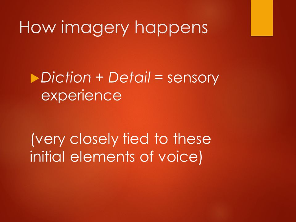 How imagery happens  Diction + Detail = sensory experience (very closely tied to these initial elements of voice)
