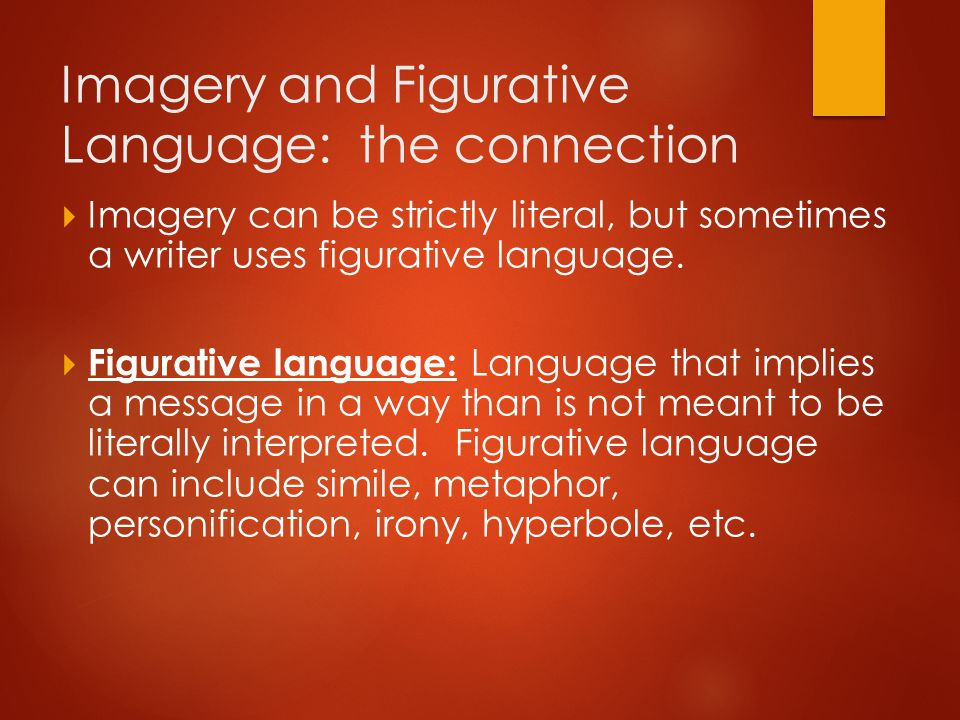 Imagery and Figurative Language: the connection  Imagery can be strictly literal, but sometimes a writer uses figurative language.  Figurative langu