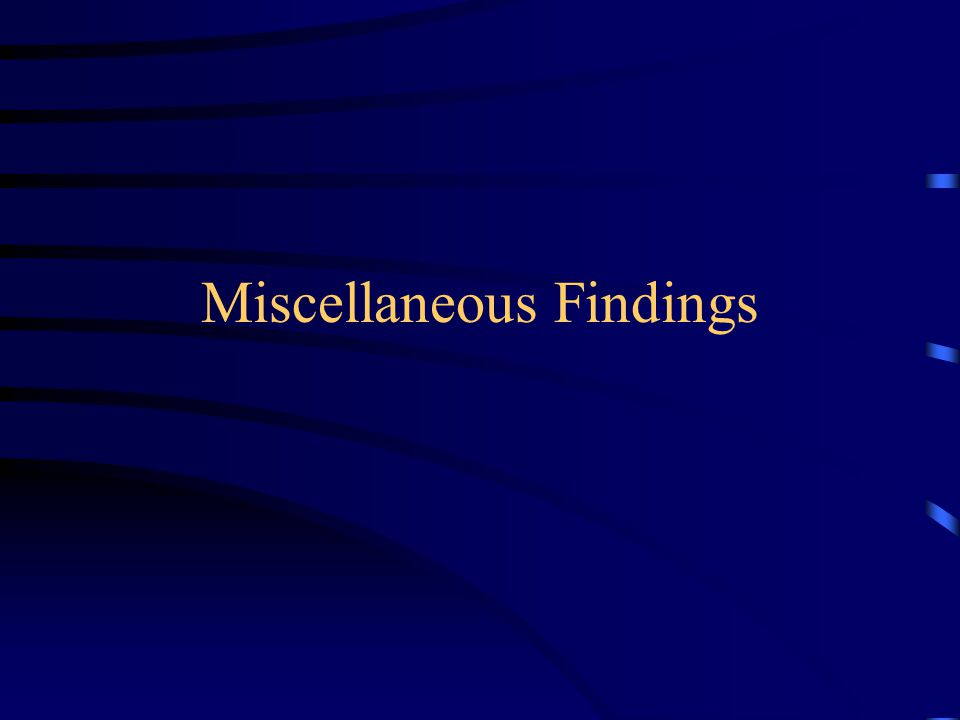 Miscellaneous Findings