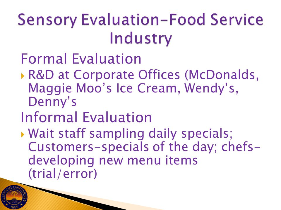 Formal Evaluation  R&D at Corporate Offices (McDonalds, Maggie Moo's Ice Cream, Wendy's, Denny's Informal Evaluation  Wait staff sampling daily spec