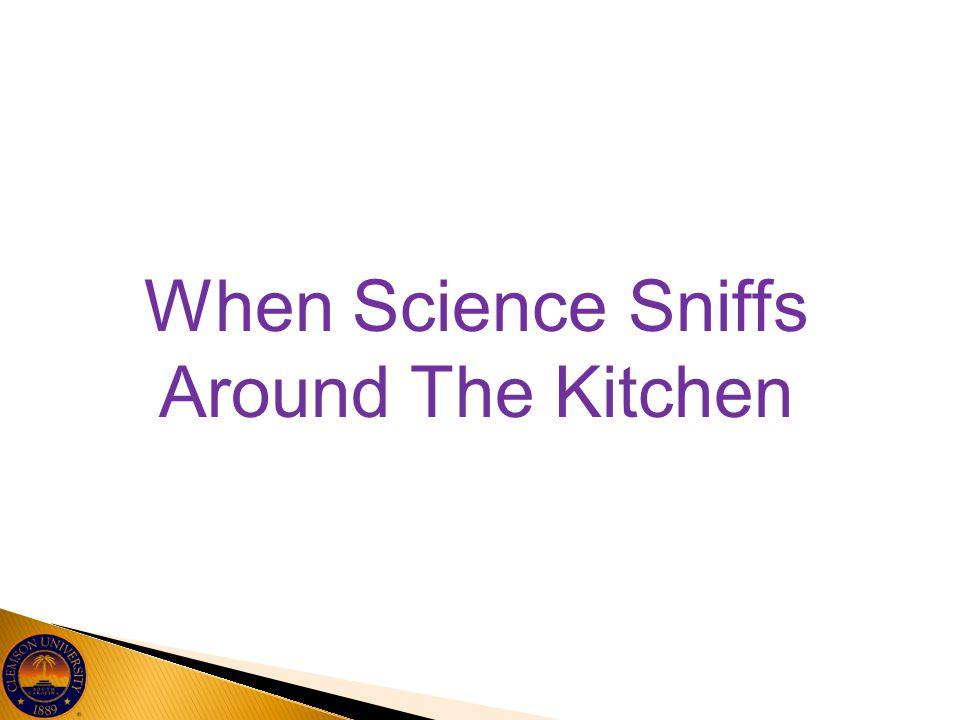 When Science Sniffs Around The Kitchen