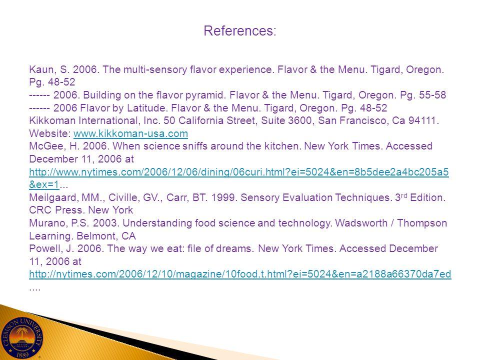References: Kaun, S. 2006. The multi-sensory flavor experience. Flavor & the Menu. Tigard, Oregon. Pg. 48-52 ------ 2006. Building on the flavor pyram