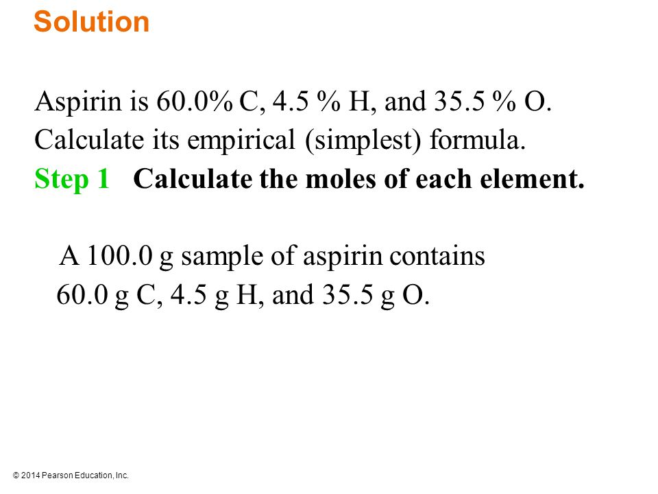 © 2014 Pearson Education, Inc. Aspirin is 60.0% C, 4.5 % H, and 35.5 % O.