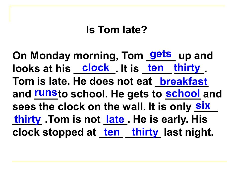 On Monday morning, Tom _____ up and looks at his _______.
