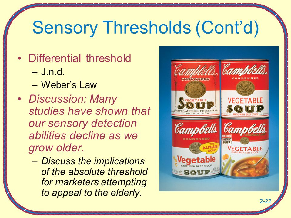 2-22 Sensory Thresholds (Cont'd) Differential threshold –J.n.d.