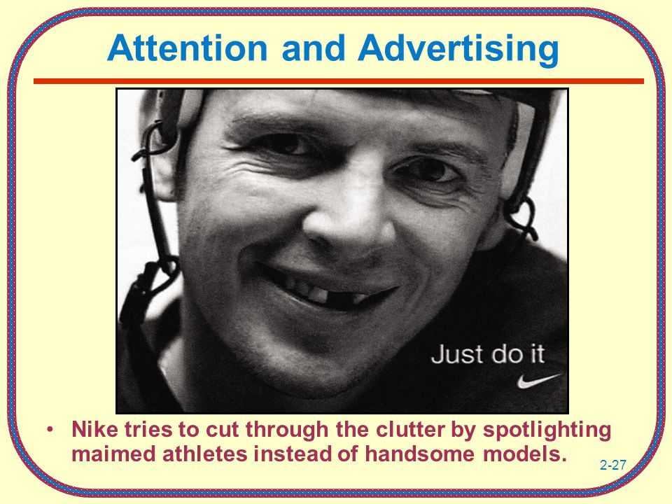 2-27 Attention and Advertising Nike tries to cut through the clutter by spotlighting maimed athletes instead of handsome models.