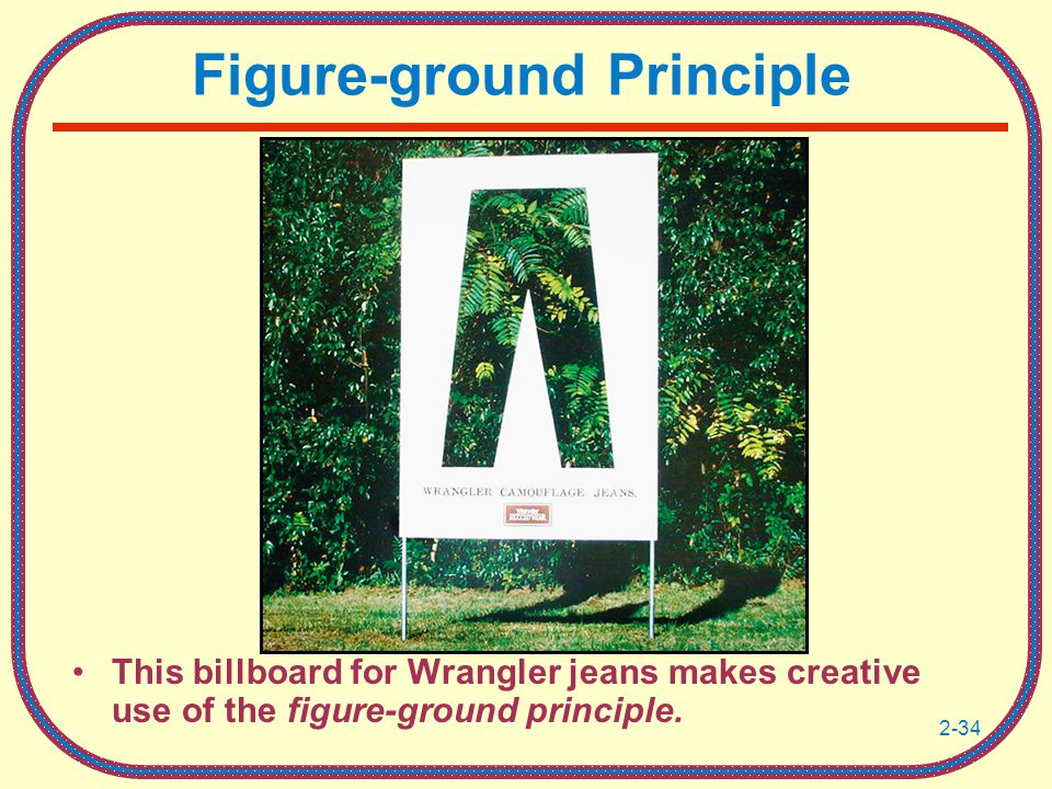 2-34 Figure-ground Principle This billboard for Wrangler jeans makes creative use of the figure-ground principle.
