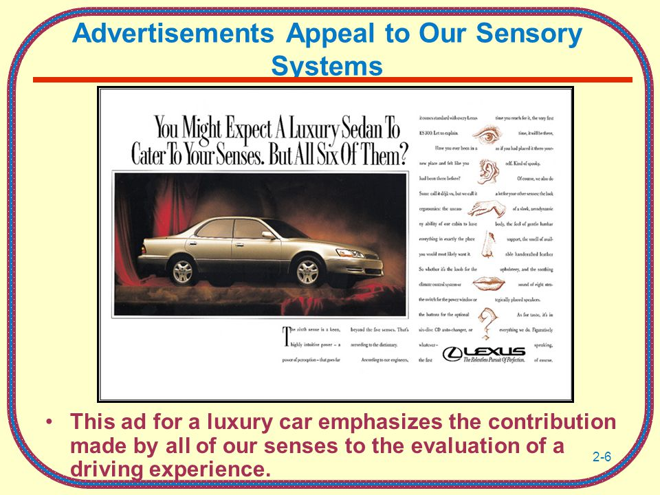 2-6 Advertisements Appeal to Our Sensory Systems This ad for a luxury car emphasizes the contribution made by all of our senses to the evaluation of a driving experience.