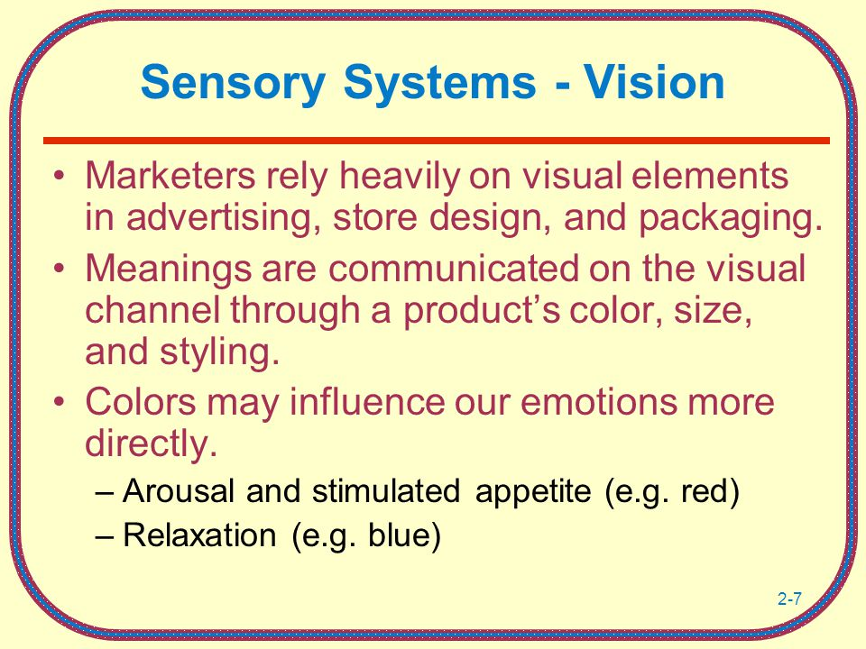 2-7 Sensory Systems - Vision Marketers rely heavily on visual elements in advertising, store design, and packaging.