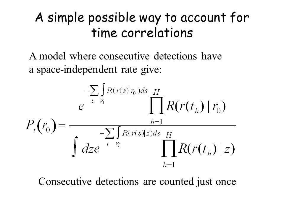 A simple possible way to account for time correlations A model where consecutive detections have a space-independent rate give: Consecutive detections are counted just once