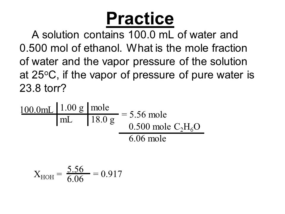Practice A solution contains 100.0 mL of water and 0.500 mol of ethanol.