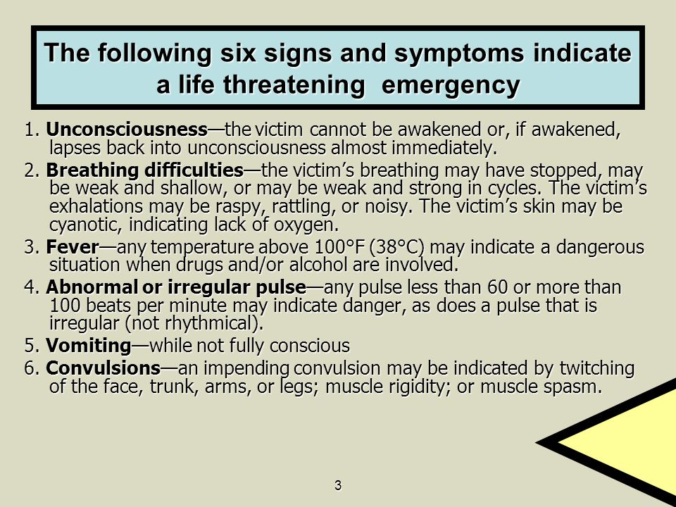 3 The following six signs and symptoms indicate a life threatening emergency 1.
