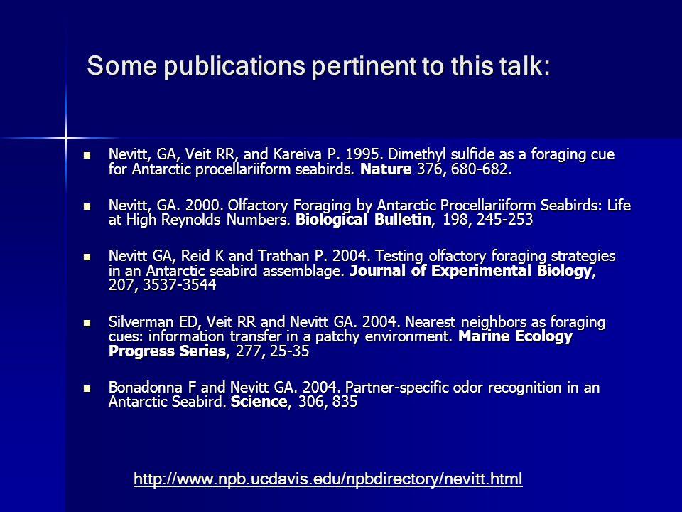Some publications pertinent to this talk: Nevitt, GA, Veit RR, and Kareiva P.