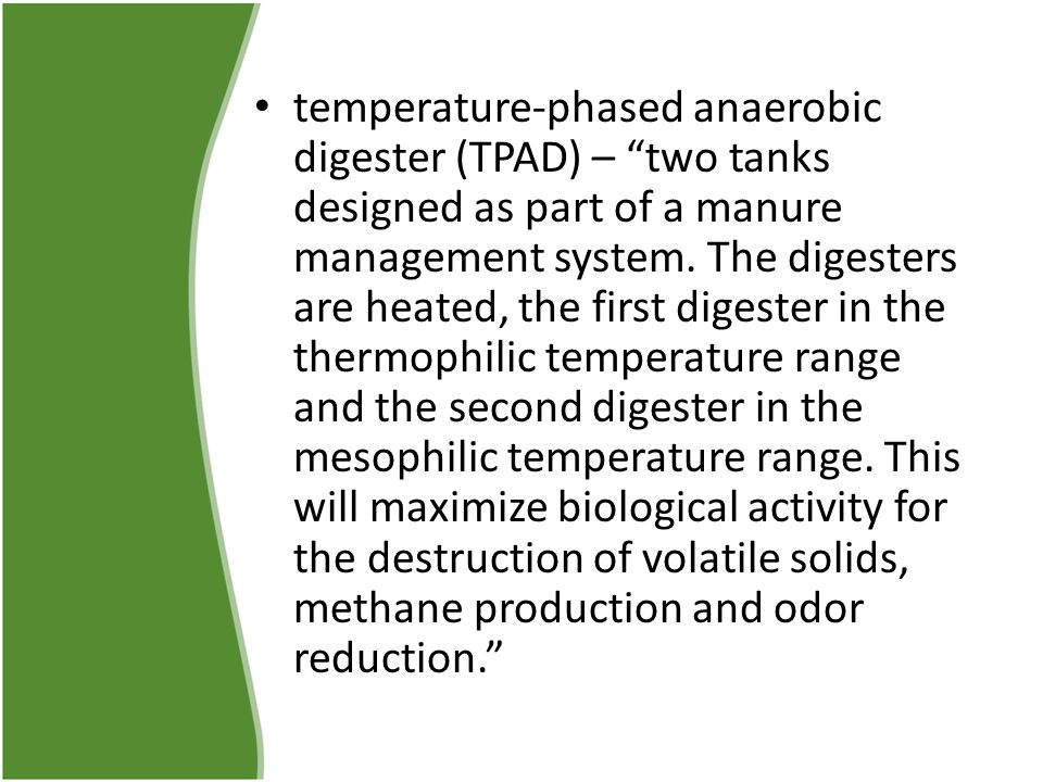 "temperature-phased anaerobic digester (TPAD) – ""two tanks designed as part of a manure management system. The digesters are heated, the first digester"