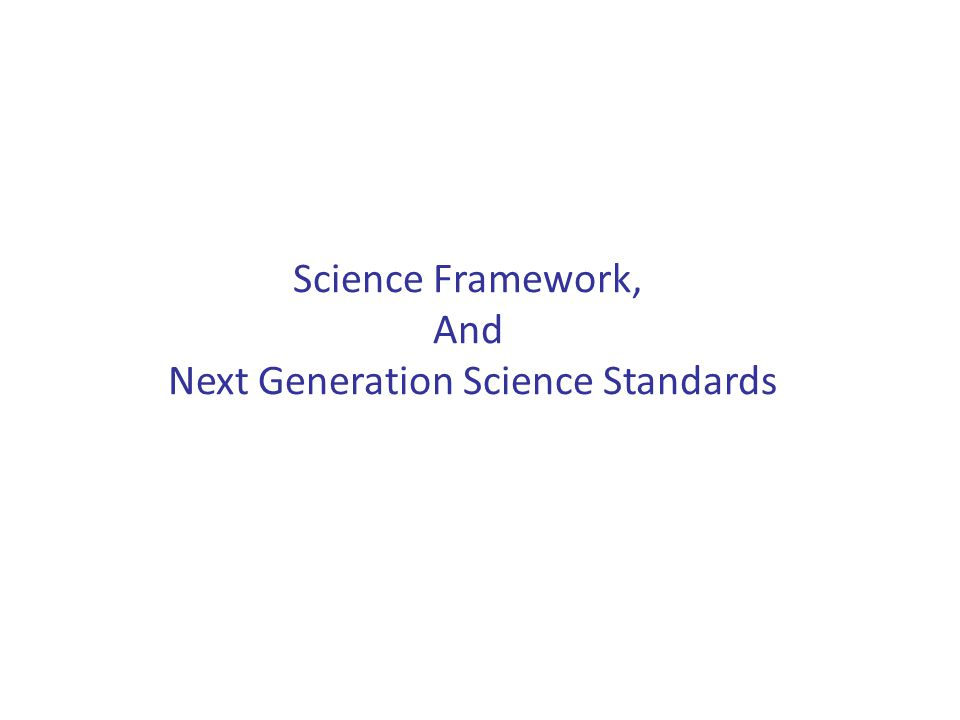 Science Framework, And Next Generation Science Standards
