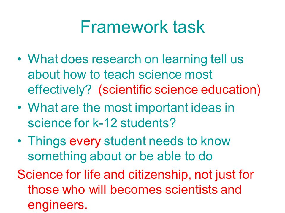Framework task What does research on learning tell us about how to teach science most effectively.
