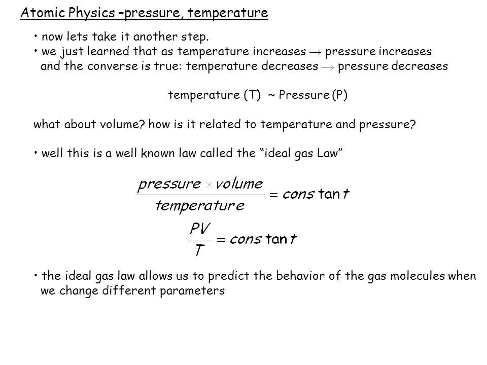 Atomic Physics –pressure, temperature now lets take it another step.
