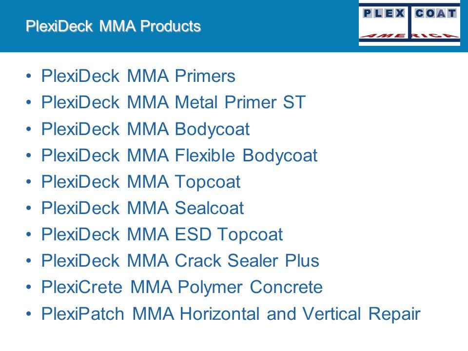 PlexiDeck MMA Systems MMA Product and Segment Matrix General Application by Area PlexiDeck MMA Sealers PlexiDeck MMA SL PlexiDeck MMA Flexible SL Plex