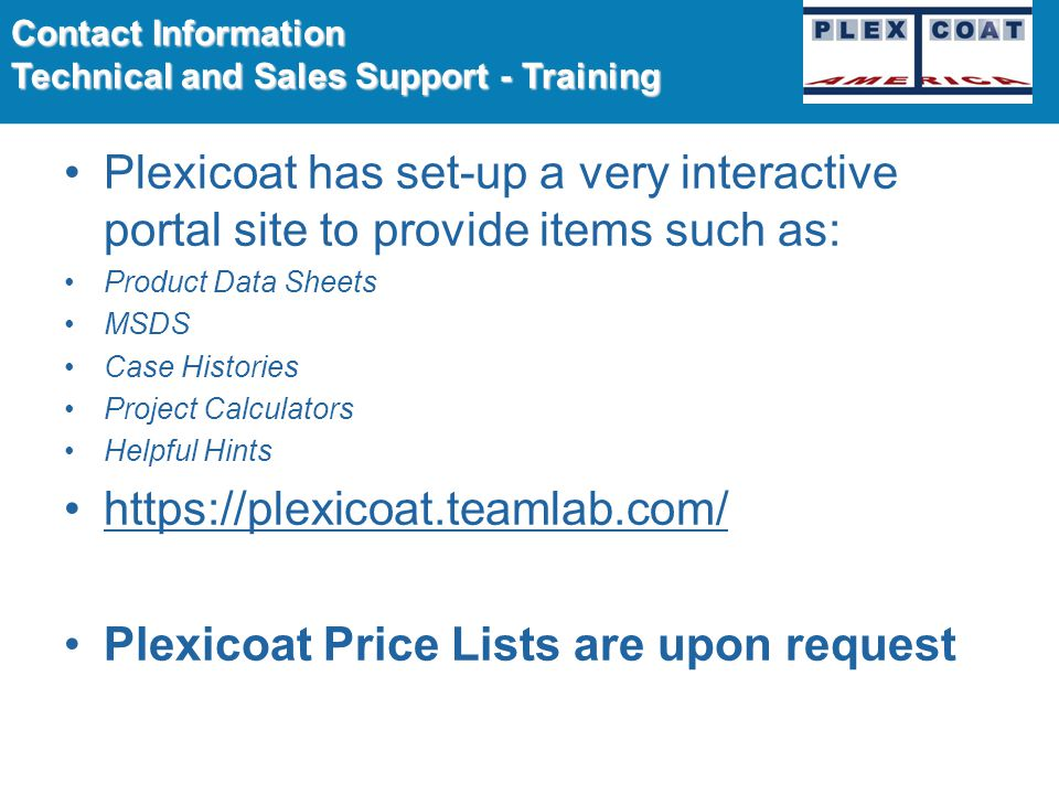 Ordering Plexicoat Products is as Easy as 1, 2, and 3 1.Call or email Plexicoat America Customer Service (800) 950-8172 orders@plexicoat.com 2.Dealers