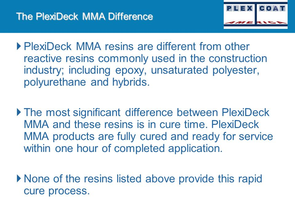 """Introducing PlexiDeck MMA Product Basics and Definition Plexicoat MMA products are categorized under the chemical family called """"methacrylate reactive"""
