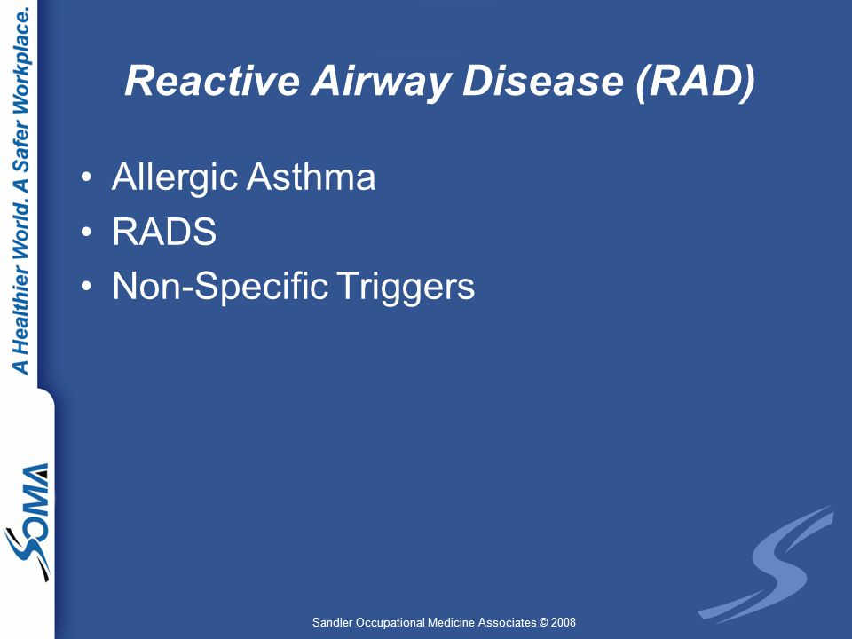Sandler Occupational Medicine Associates © 2008 Reactive Airway Disease (RAD) Allergic Asthma RADS Non-Specific Triggers