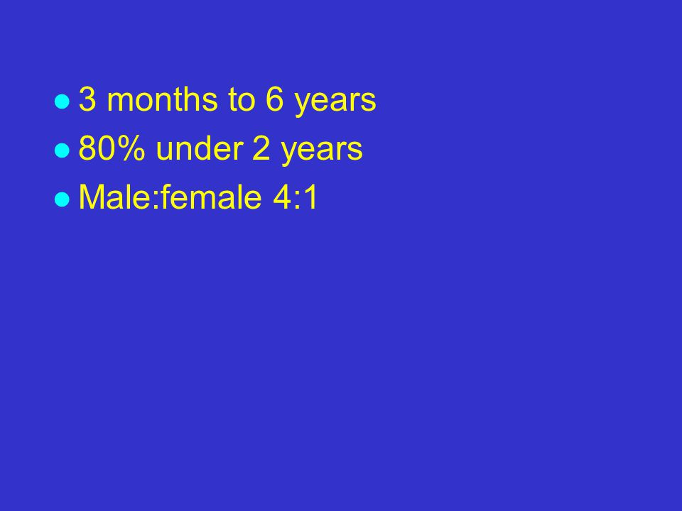 l 3 months to 6 years l 80% under 2 years l Male:female 4:1