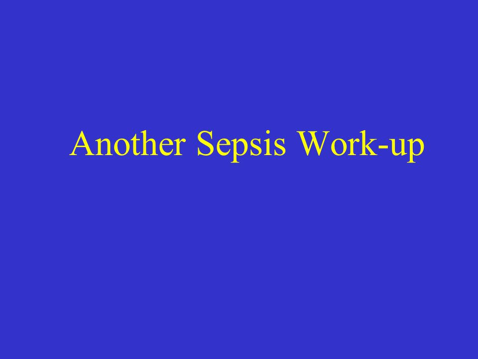 Another Sepsis Work-up