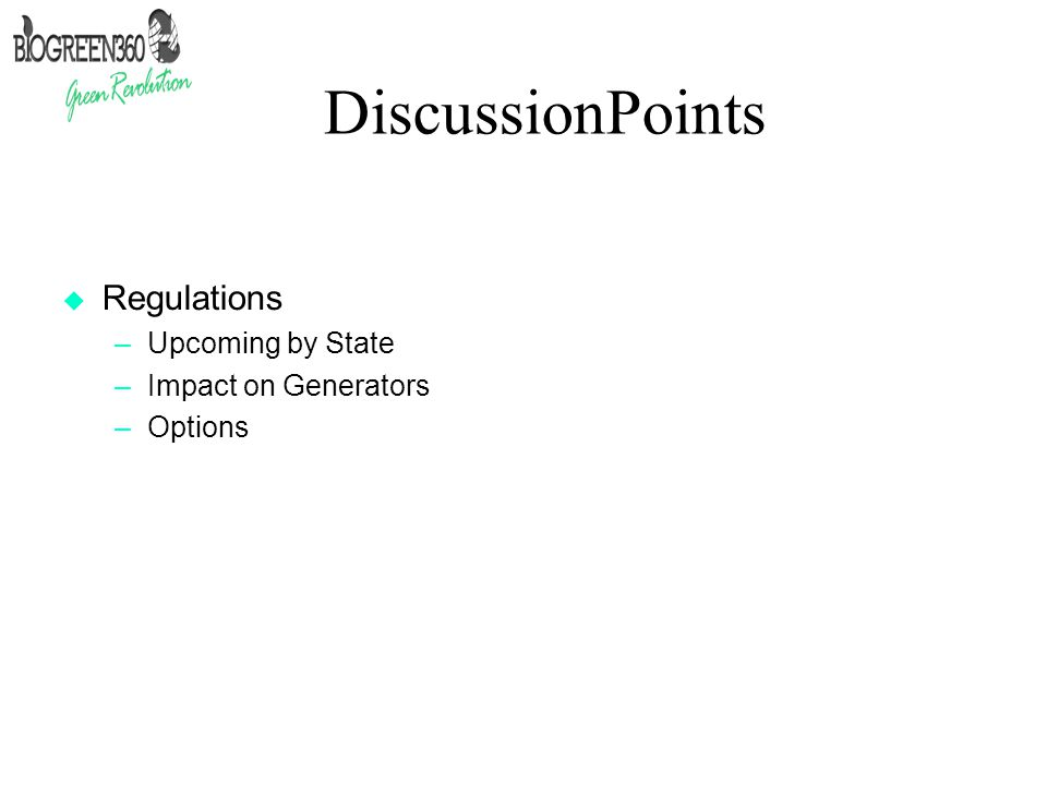 DiscussionPoints  Regulations –Upcoming by State –Impact on Generators –Options