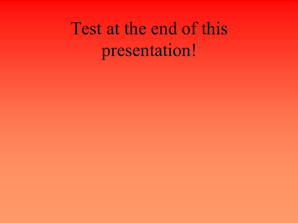 Test at the end of this presentation!