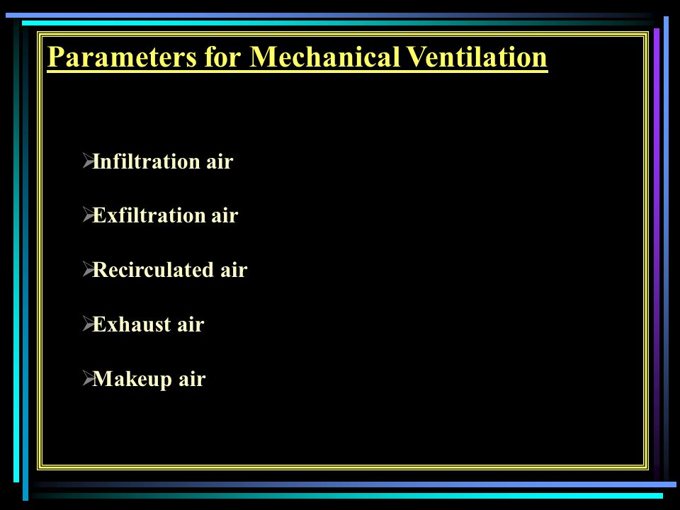Parameters for Mechanical Ventilation  Infiltration air  Exfiltration air  Recirculated air  Exhaust air  Makeup air