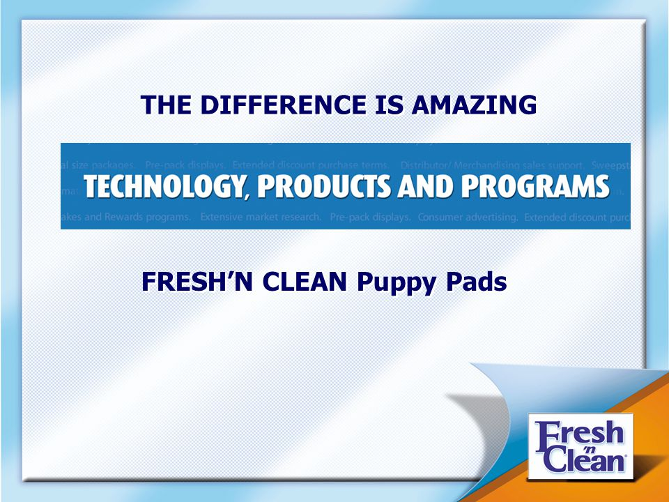 20 THE DIFFERENCE IS AMAZING THE DIFFERENCE IS AMAZING FRESH'N CLEAN Puppy Pads FRESH'N CLEAN Puppy Pads