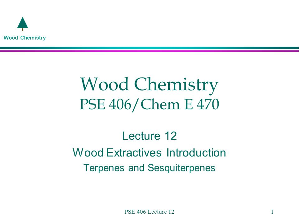 Wood Chemistry PSE 406 Lecture 121 Wood Chemistry PSE 406/Chem E 470 Lecture 12 Wood Extractives Introduction Terpenes and Sesquiterpenes