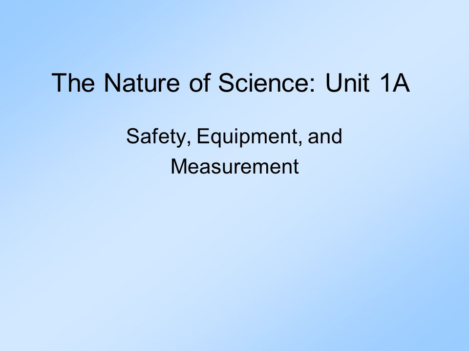 The Nature of Science: Unit 1A Safety, Equipment, and Measurement