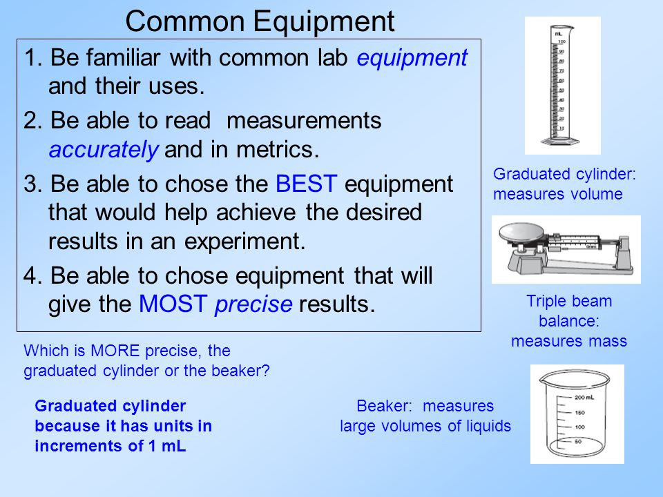 Common Equipment 1. Be familiar with common lab equipment and their uses.