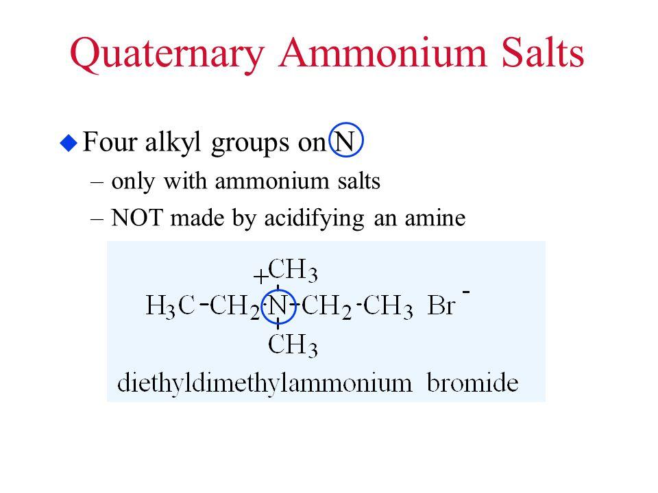 Quaternary Ammonium Salts  Four alkyl groups on N –only with ammonium salts –NOT made by acidifying an amine