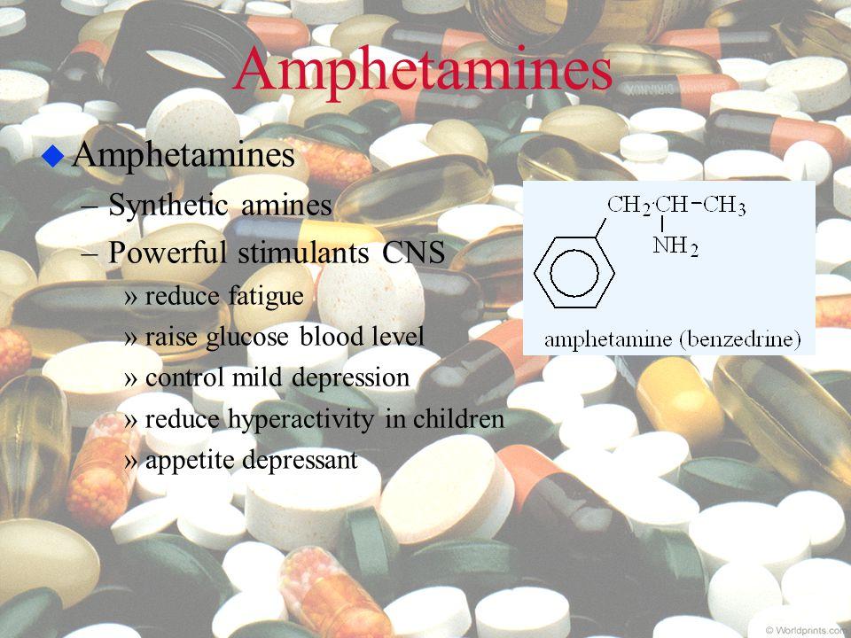Amphetamines  Amphetamines –Synthetic amines –Powerful stimulants CNS »reduce fatigue »raise glucose blood level »control mild depression »reduce hyp