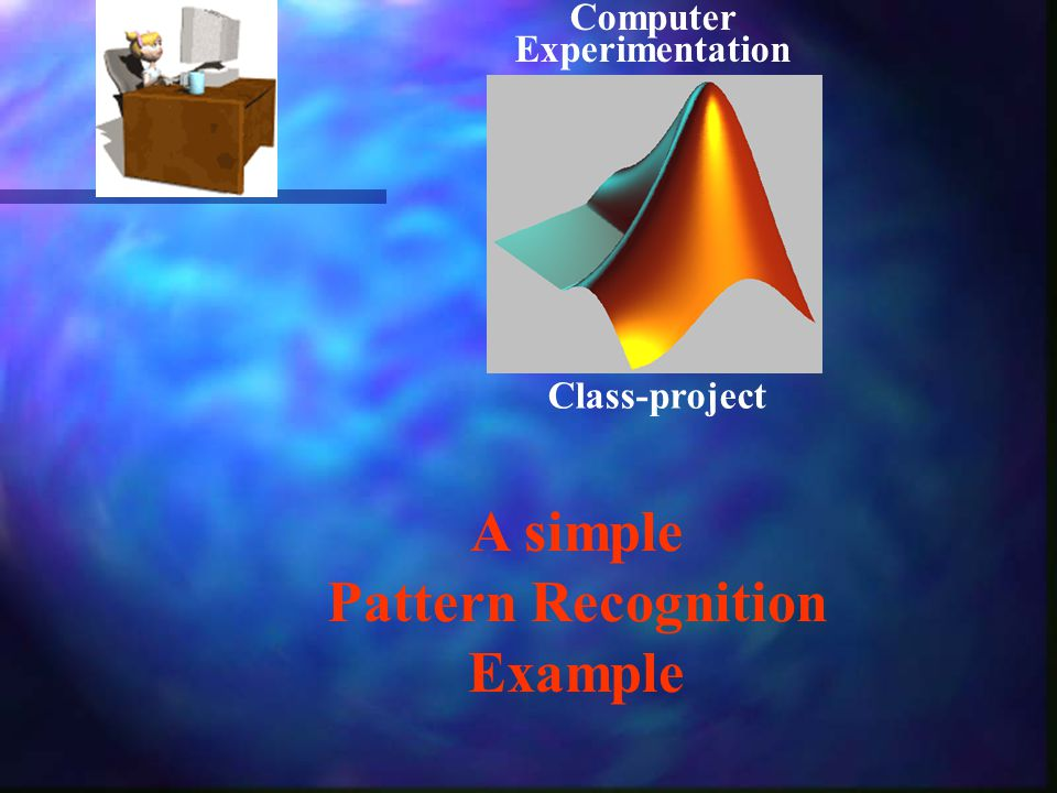 A simple Pattern Recognition Example Computer Experimentation Class-project