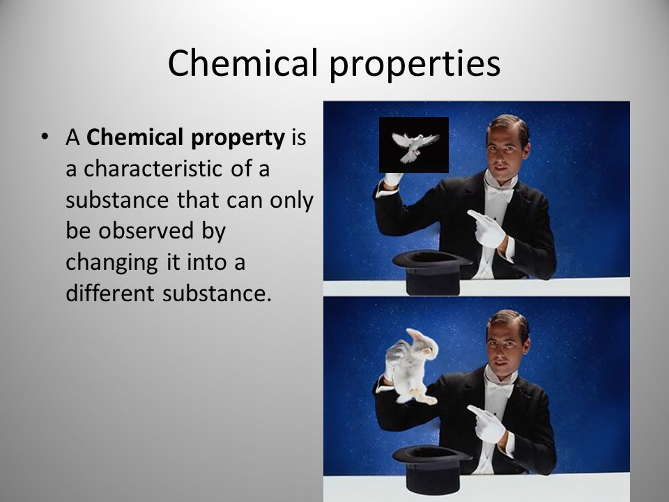 Chemical properties A Chemical property is a characteristic of a substance that can only be observed by changing it into a different substance.