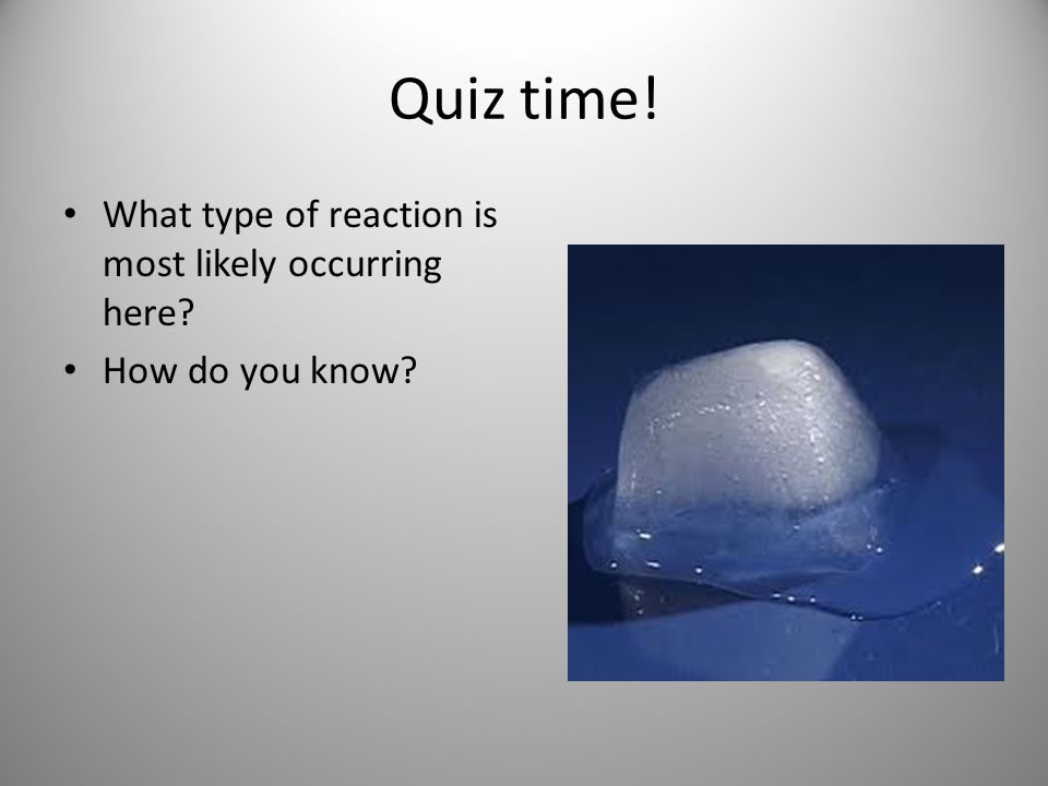Quiz time! What type of reaction is most likely occurring here? How do you know?