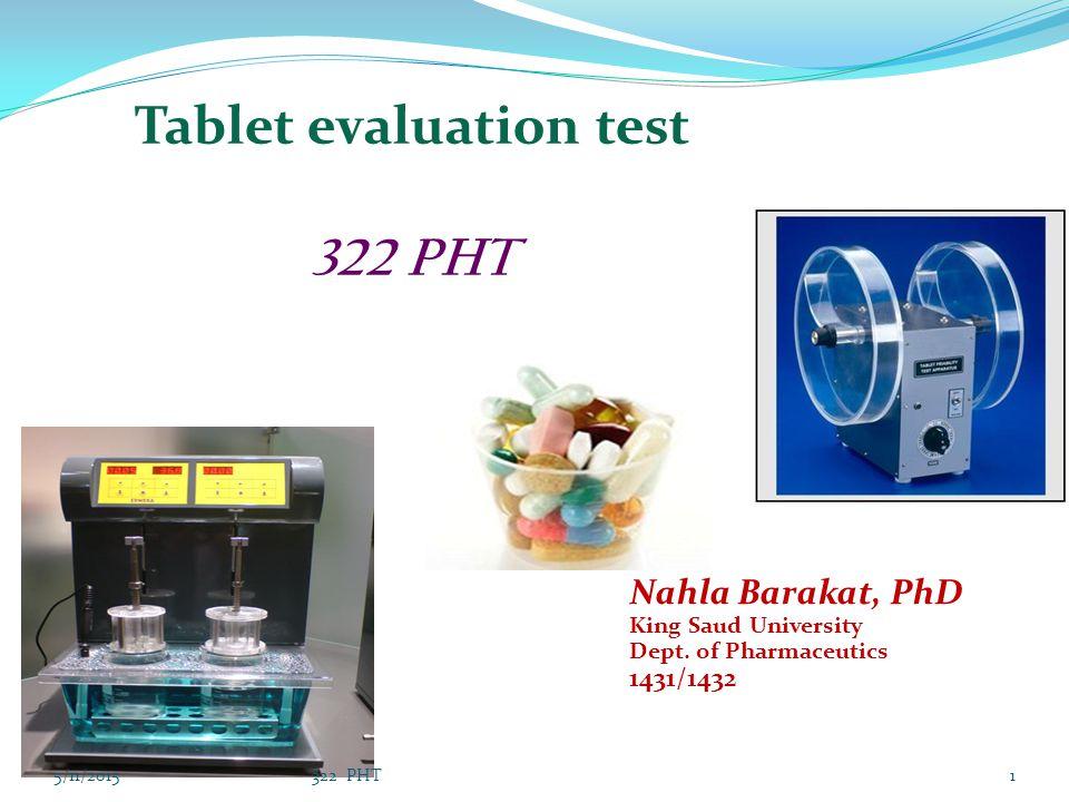 Tablet evaluation test 322 PHT Nahla Barakat, PhD King Saud University Dept. of Pharmaceutics 1431/1432 5/11/20151322 PHT