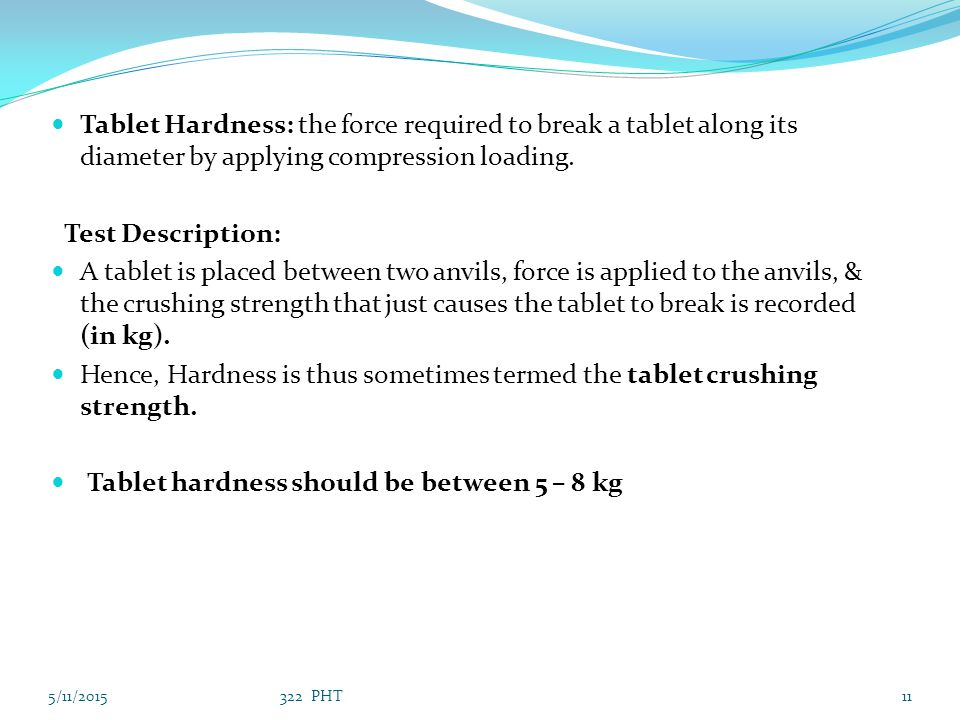 Tablet Hardness: the force required to break a tablet along its diameter by applying compression loading. Test Description: A tablet is placed between