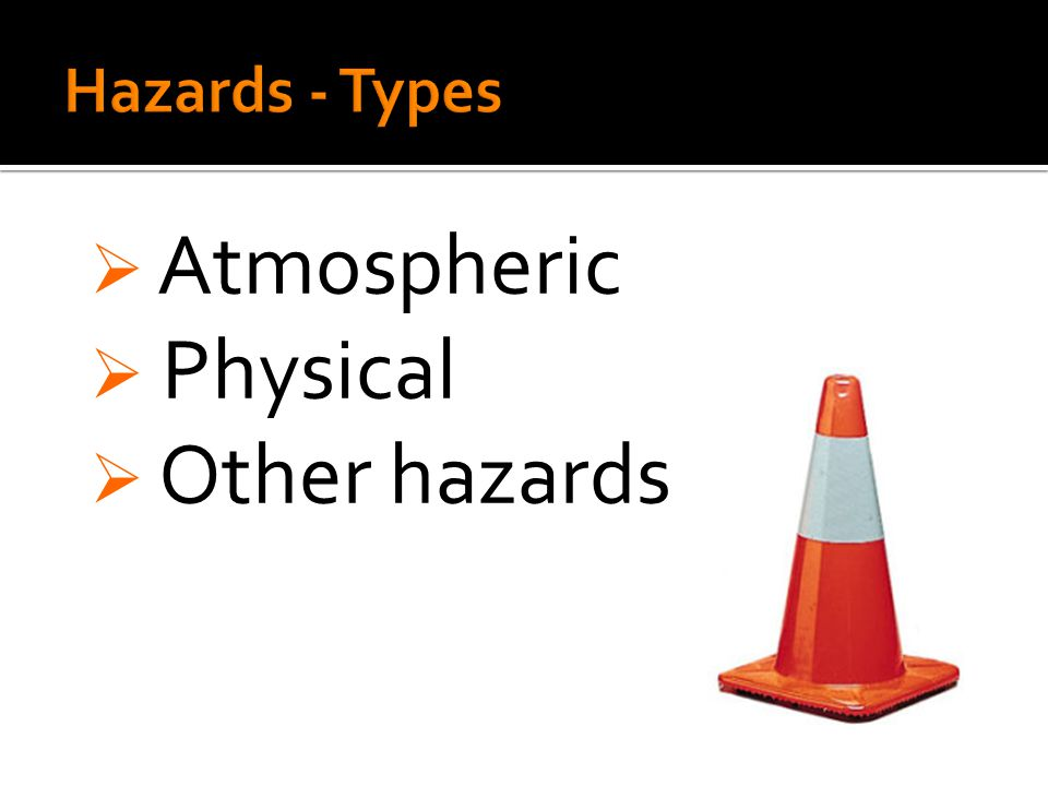  Atmospheric  Physical  Other hazards