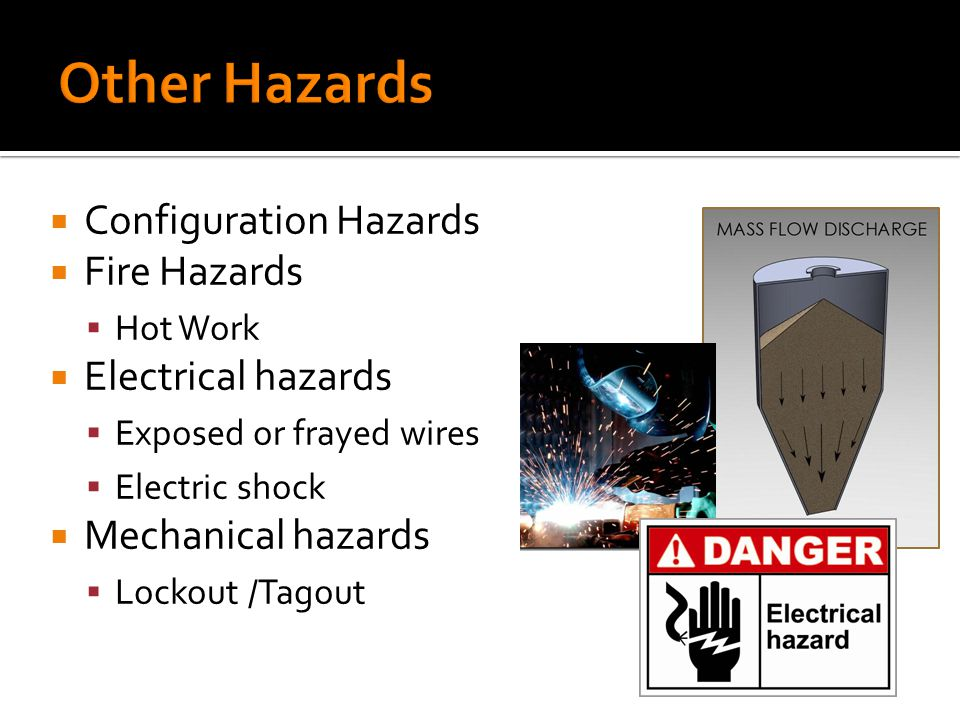  Configuration Hazards  Fire Hazards  Hot Work  Electrical hazards  Exposed or frayed wires  Electric shock  Mechanical hazards  Lockout /Tagout