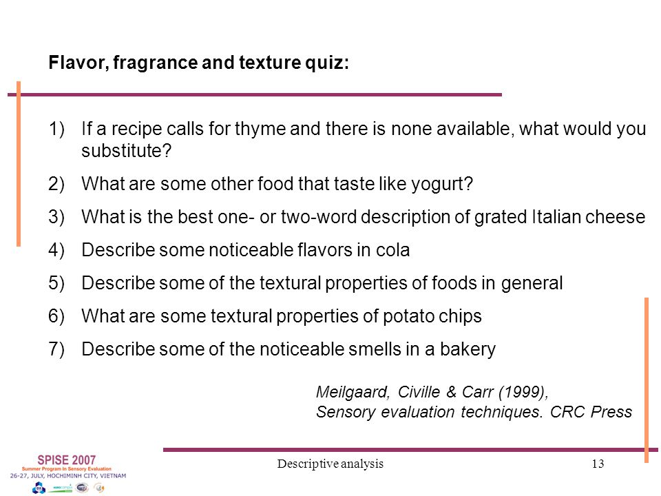 Descriptive analysis13 Flavor, fragrance and texture quiz: 1)If a recipe calls for thyme and there is none available, what would you substitute.