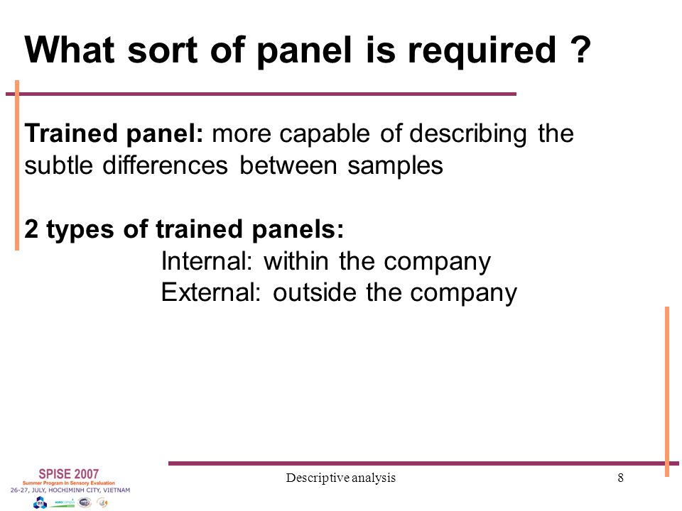 Descriptive analysis29 For each attribute: 1)Ranking tests Panelists receive 4 samples covering the range of differences likely to be encountered in the product category and are asked to rank them according to the attribute Sweetness