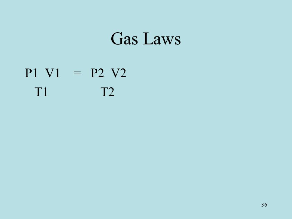 Gas Laws P1 V1 = P2 V2 T1 T2 36