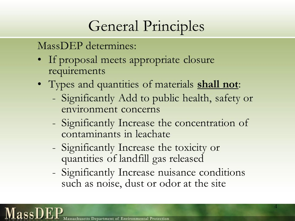 General Principles MassDEP determines: If proposal meets appropriate closure requirements Types and quantities of materials shall not: -Significantly