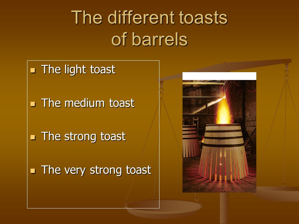 The different toasts of barrels The light toast The light toast The medium toast The medium toast The strong toast The strong toast The very strong toast The very strong toast
