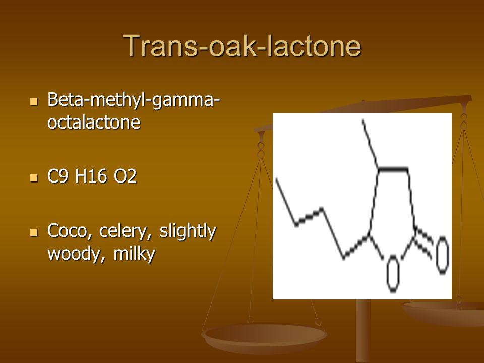 Trans-oak-lactone Beta-methyl-gamma- octalactone Beta-methyl-gamma- octalactone C9 H16 O2 C9 H16 O2 Coco, celery, slightly woody, milky Coco, celery, slightly woody, milky
