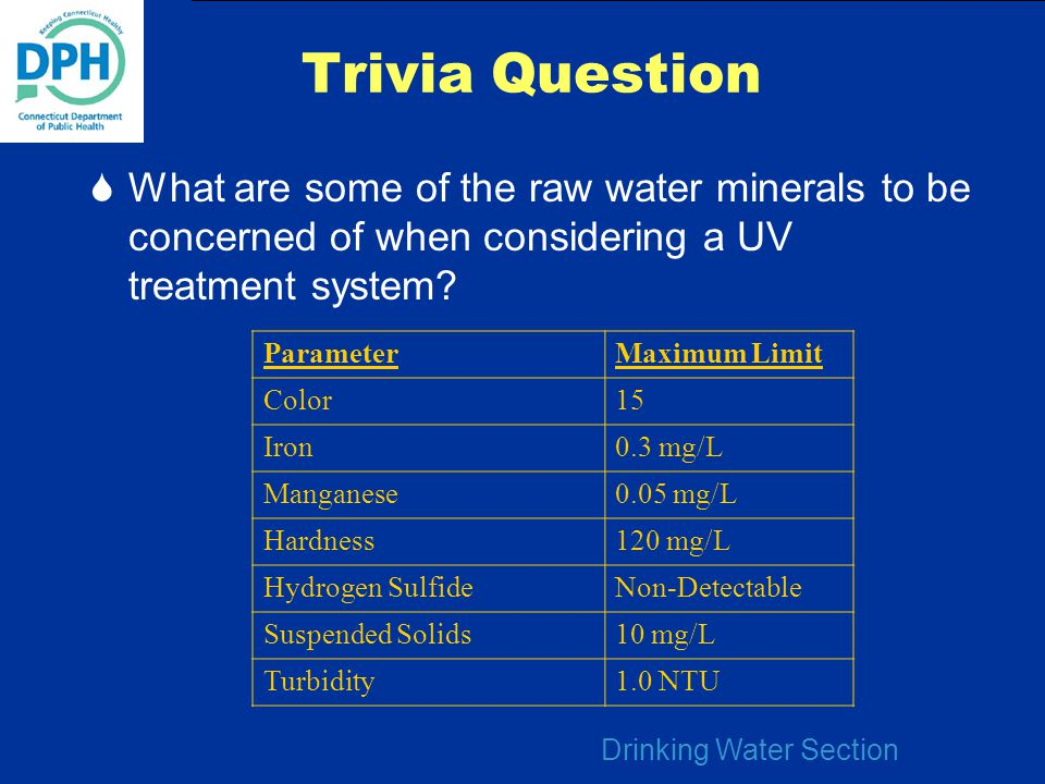 Drinking Water Section Trivia Question  What are some of the raw water minerals to be concerned of when considering a UV treatment system? ParameterM